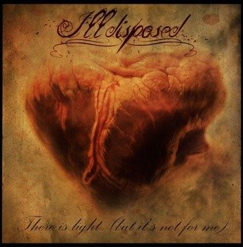 ILLDISPOSED: THERE IS LIGHT ( BUT IT'S NOT FOR ME) (CD)