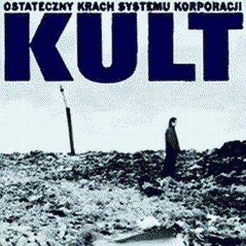 KULT: OSTATECZNY KRACH SYSTEMU KORPORACJI (CD)