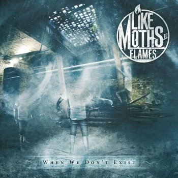 LIKE MOTHS TO FLAMES: WHEN WE DON'T EXIST (CD)