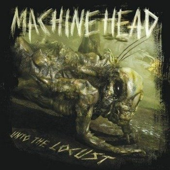 MACHINE HEAD: UNTO THE LOCUST (CD)