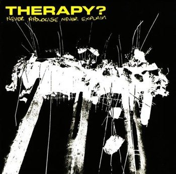 THERAPY?: NEVER APOLOGIZE, NEVER EXPLAIN (CD)