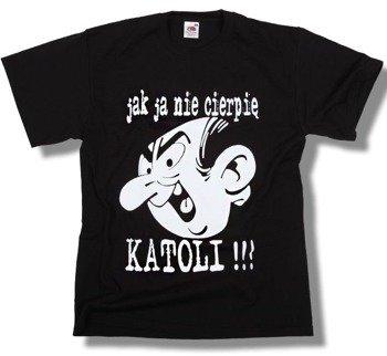 koszulka JAK JA NIE CIERPIĘ KATOLI !!!