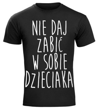 koszulka NIE DAJ ZABIĆ W SOBIE DZIECIAKA