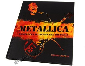 książka METALLICA - KOMPLETNA ILUSTROWANA HISTORIA autor: Martin Popoff