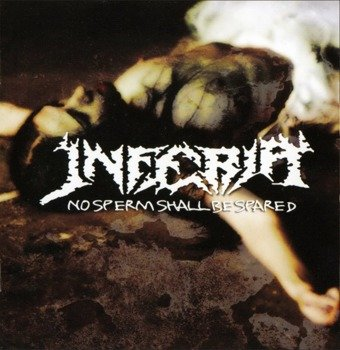 płyta CD: INFERIA - NO SPERM SHALL BE SPARED