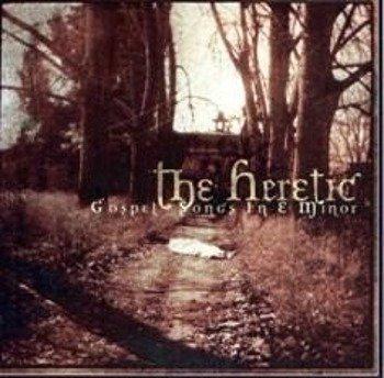 płyta CD: THE HERETIC - GOSPEL SONGS IN E MINOR