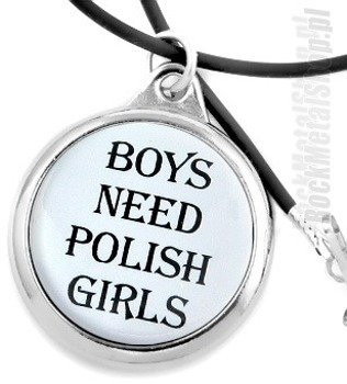 wisior BOYS NEED POLISH GIRLS