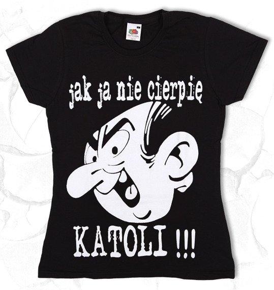 bluzka damska JAK JA NIE CIERPIĘ KATOLI!!!